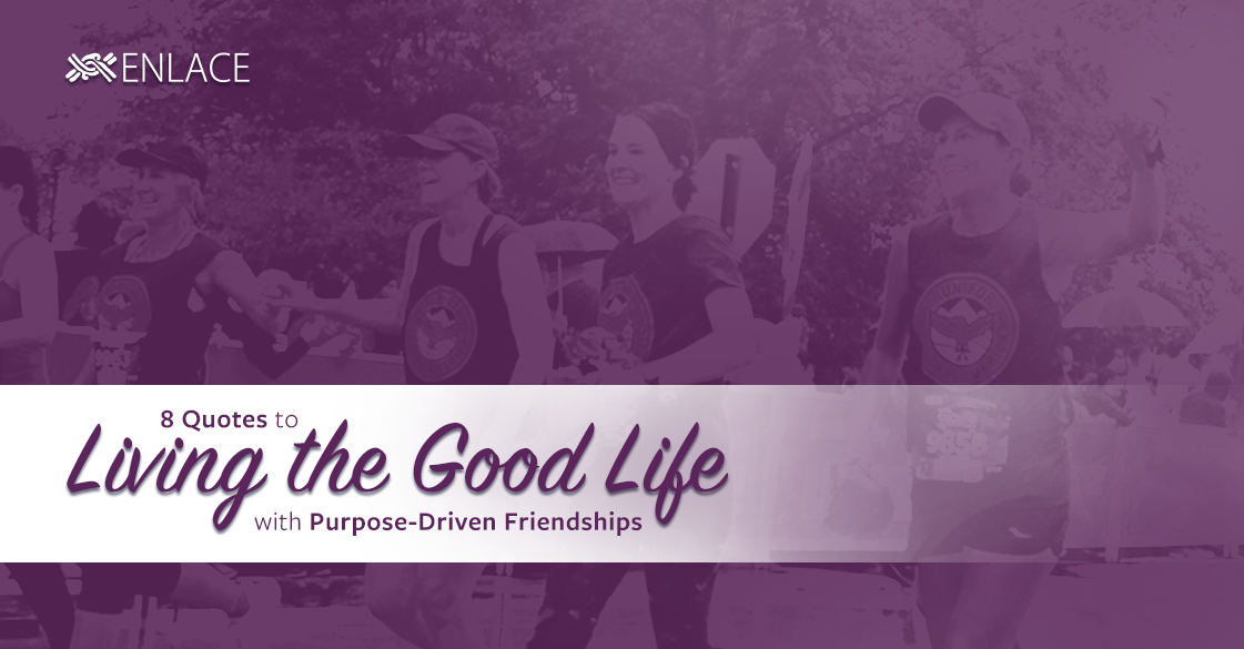 8 Quotes for Living the Good Life with Purpose-Driven Friendships